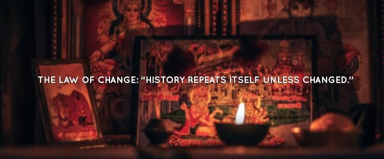 "THE LAW OF CHANGE: ""HISTORY REPEATS ITSELF UNLESS CHANGED."""