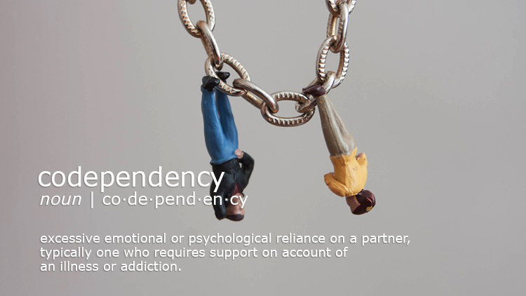 You are struggling with codependency